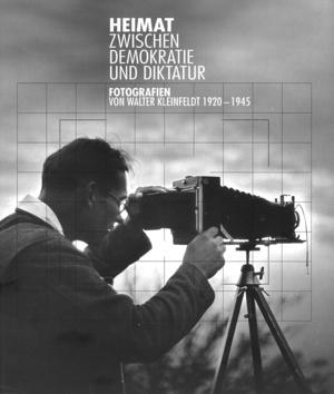 Titel Heimat zwischen Demokratie und Diktatur. Fotografien von Walter Kleinfeldt 1920 – 1945