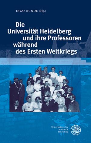 Titel Die Universität Heidelberg und ihre Professoren während des Ersten Weltkriegs.